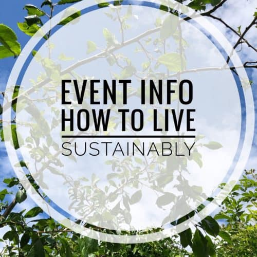 Blue sky background overlaid with Event Info How to Live Sustainably