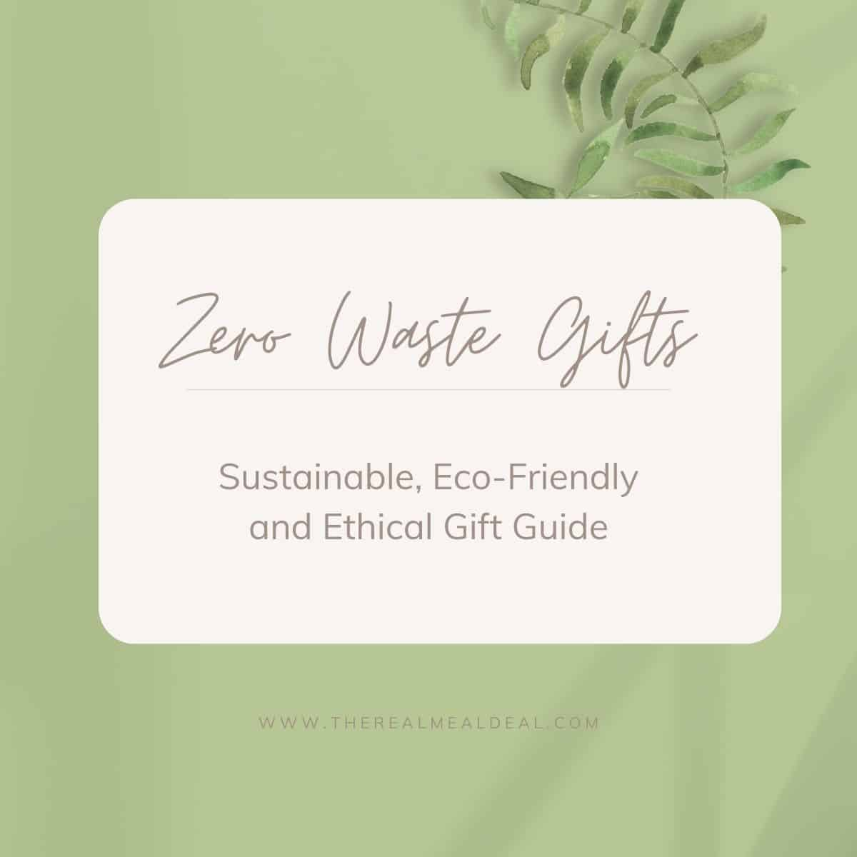Text Zero waste gifts sustainable eco-friendly and ethical gift guide on green backround
